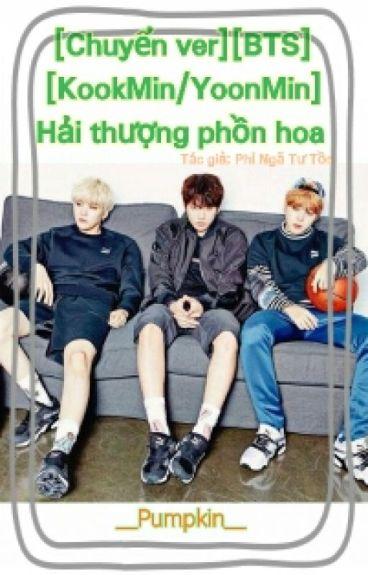 [ Chuyển Ver ] [ BTS ] [ Kookmin/Yoonmin ] Hải Thượng Phồn Hoa