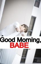 Good Morning, Babe. (Jeon Jungkook Fanfiction) by masochistwriter