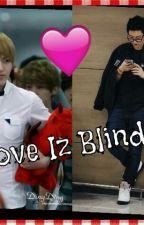 Love Iz Blind by GalaxyMayLay
