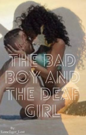 The Bad Boy and the Deaf Girl (Interracial BWWM) by LoneTiger_Lost