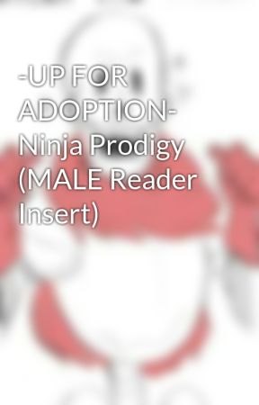 -ADOPTED- Ninja Prodigy (MALE Reader Insert) by PhilthePhil