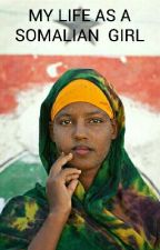 MY LIFE AS A SOMALIAN  GIRL by IChooseTo