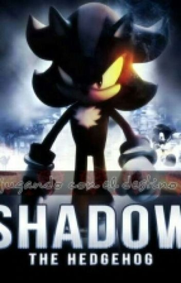 jugando con el destino  shadow y tu