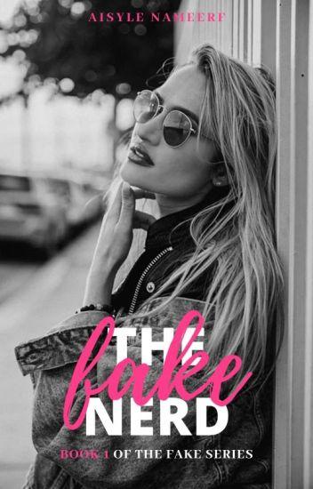 The Fake Nerd   Book One of the Fake Series - Aisyle - Wattpad