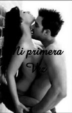 Mi primera Vez by FannyHernandez397