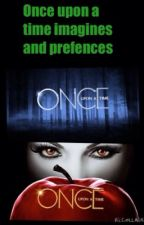 Once upon a time imagines and prefences by Theoncergirl04