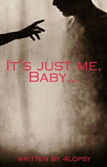It's just me, Baby.