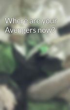 Where are your Avengers now? by Uweremade2Bruled