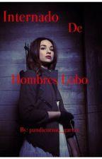 Internado De Hombres Lobo by pandicornio_garrix