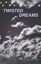Twisted Dreams || lrh a.u (DISCONTINUED) by psychofluke