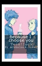 Because I choose you. #Teen!Lock by johnlock_love_