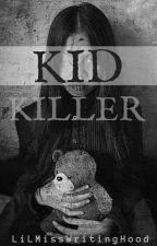 KID KILLER  by LiLMissWritingHood