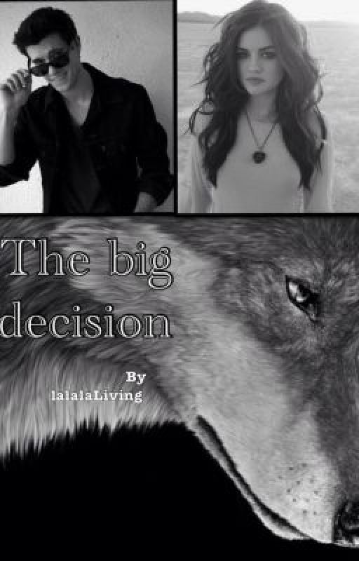 The Big Decision (ON HOLD) by lalalaLiving
