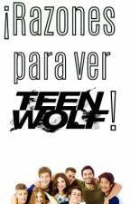 ¡Razones Para Ver Teen Wolf! by DosLocasYTu