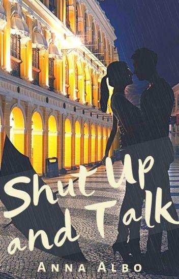 Shut Up and Talk