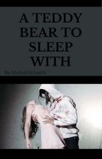 A Teddy Bear To Sleep With [Book 2] by MateaMichaelis