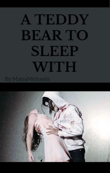A Teddy Bear To Sleep With [Yandere Jeff The Killer x Reader] [Book 2]