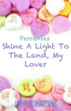 Shine A Light To The Land, My Lover by UniverseOfUnicorns