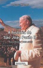 A história de São João Paulo II by Lucas_Thomas