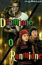 Dramione ou Ronmione by DragoMalefoy26