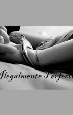 Ilegalmente Perfecto. by Sofijustlove