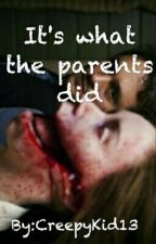 It's what the parents did by CreepyKid13