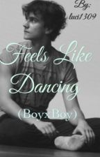Feels like dancing (boyxboy)  by luci1309