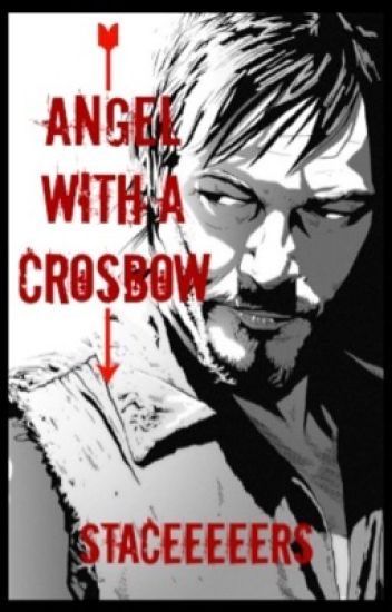 Angel With a Crossbow (Daryl Dixon Fanfiction.)