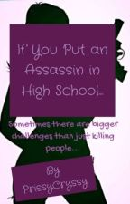 If You Put an Assassin in High School... by DeathByUnicorn