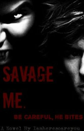 Savage Me. by iamheresoareyou