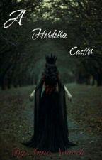 A Herdeira Castter by Ana_Castter