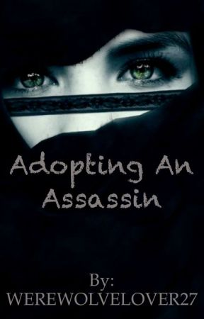 Adopting An Assassin by WEREWOLVELOVER27