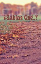 ¿Sabías Qué..? by AlexiaDeLarge