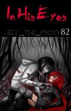 In His Eyes (a jeff the killer love story) by Innocent-Dreamer