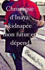 Chronique d'Inaya: kidnappée, mon futur en dépend. by soeurs2coeurs