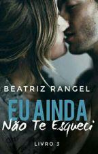 Eu Ainda Não Te Esqueci 3 by booksromances