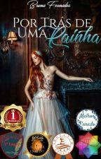 Por trás de uma Rainha |CONCLUÍDO| by Bruna9292