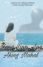 Kung Sino Ang Aking Mahal (KathQuen) by Quenits