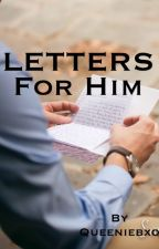 Letters For Him by QueenieBxo