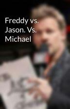 Freddy vs. Jason. Vs. Michael by -voidJericho