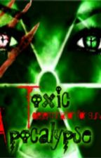 Toxic Apocalypse by TheWritingJay