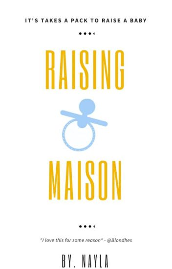 Raising Maison ~Stylan~ ::Being rewritten::