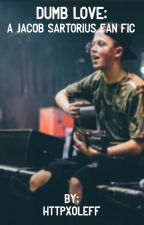 dumb love ; a jacob sartorius fan fiction { On Hold } by httpxoleff