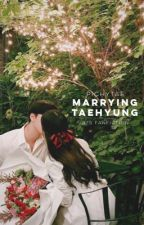 Marrying Taehyung by pichytae