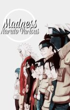 Madness [ naruto various! x reader ] by hzhaungzitao