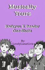 Musically Yours {Haikyuu X Reader One-Shots} by LovelyLunarLivie