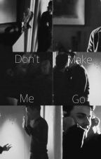 Don't make me go by a_dealer_in_words