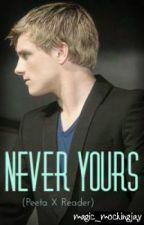 Never Yours (Peeta Mellark X Reader) by fiery-hallows