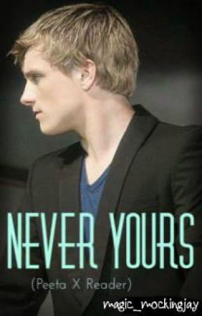 Never Yours (Peeta Mellark X Reader) by fiery-hallows