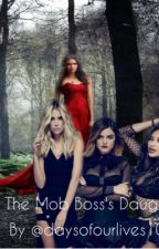 The Mob Boss's Daughter by daysofourlives101